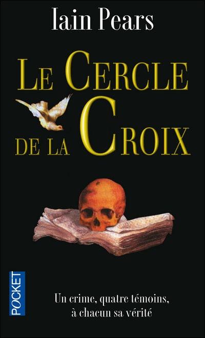 Le cercle de la croix de Iain Pears /// Un polar historique et scientifique. 1 meurtre, 4 points de vue. Le suspens jusqu'au bout !