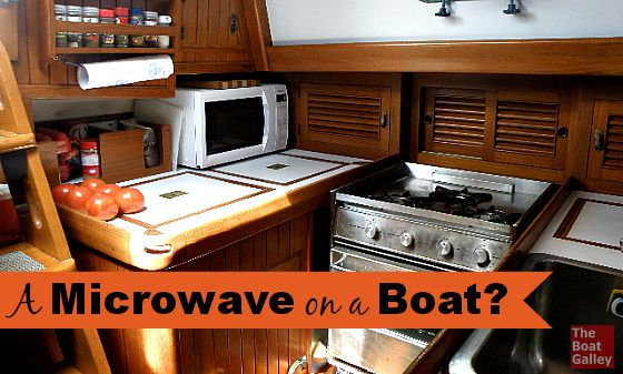 Microwave on a Boat - Three things to consider in deciding whether to put a microwave on your boat . . . and every boat will put different weights on them.