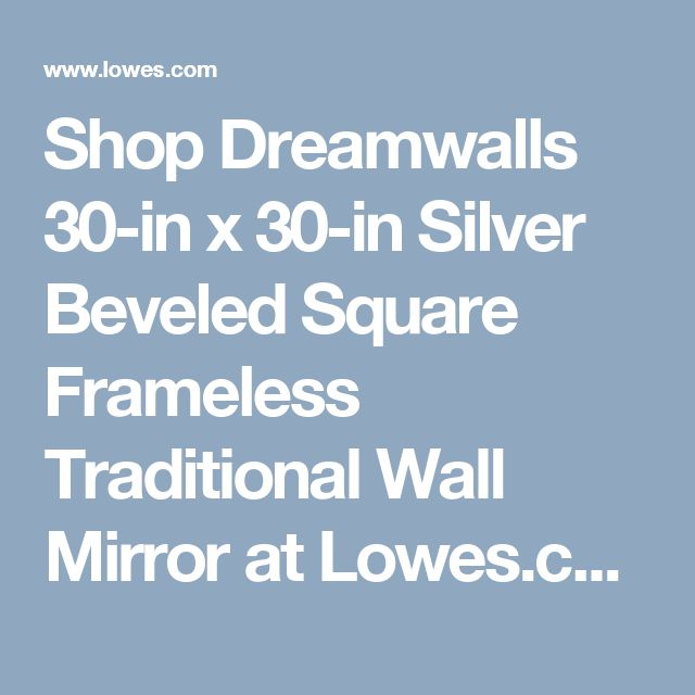 Shop Dreamwalls 30-in x 30-in Silver Beveled Square Frameless Traditional Wall Mirror at Lowes.com