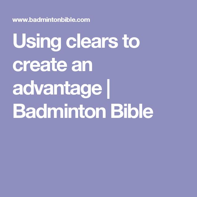 Using clears to create an advantage | Badminton Bible
