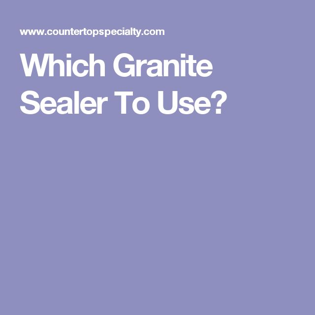 Which Granite Sealer To Use?