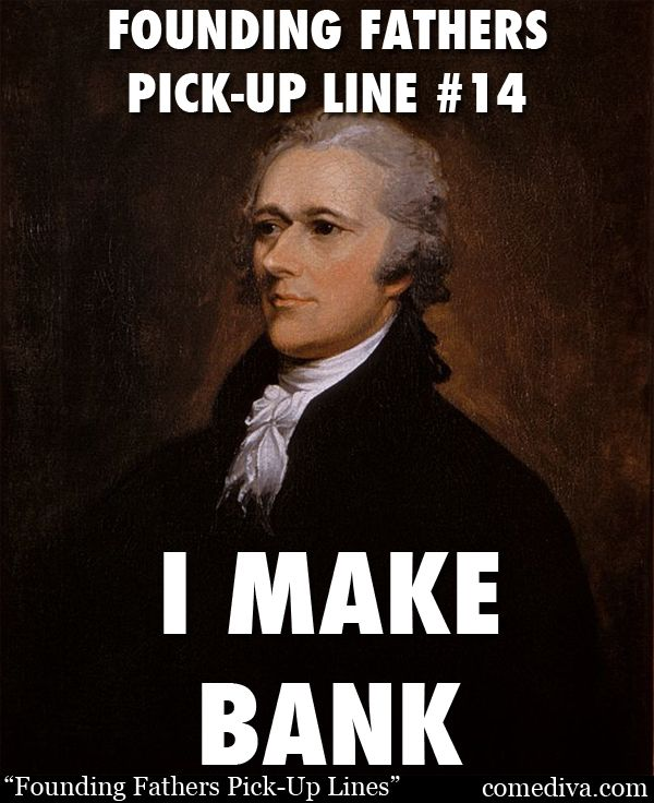 Oh Hamilton, you can show me the intricacies of the banking system any time. History freaks and lovers, here's your chance to really show some love to the Founding Fathers (as they show it back to you...) http://comediva.com/founding-fathers-pick-up-lines #FoundingFathers #AlexanderHamilton #PickupLines