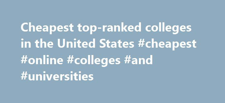 """Cheapest top-ranked colleges in the United States #cheapest #online #colleges #and #universities http://china.nef2.com/cheapest-top-ranked-colleges-in-the-united-states-cheapest-online-colleges-and-universities/  # Cheapest top-ranked colleges in the United States View the full Wall Street Journal /Times Higher Education College Rankings 2017 results Studying at college in the United States can be notoriously expensive, particularly for """"out-of-state"""" students, which often includes…"""