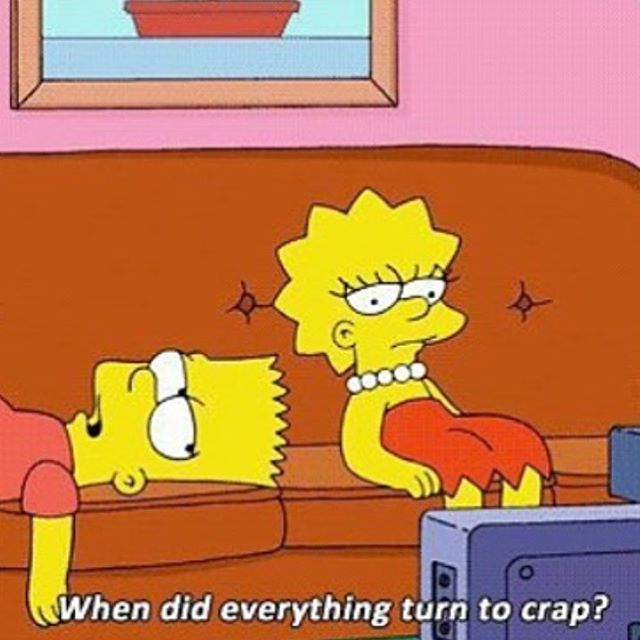 """Simpsons Quotes: """"When Did Everything Turn To Crap?"""" The Simpsons Bart And"""