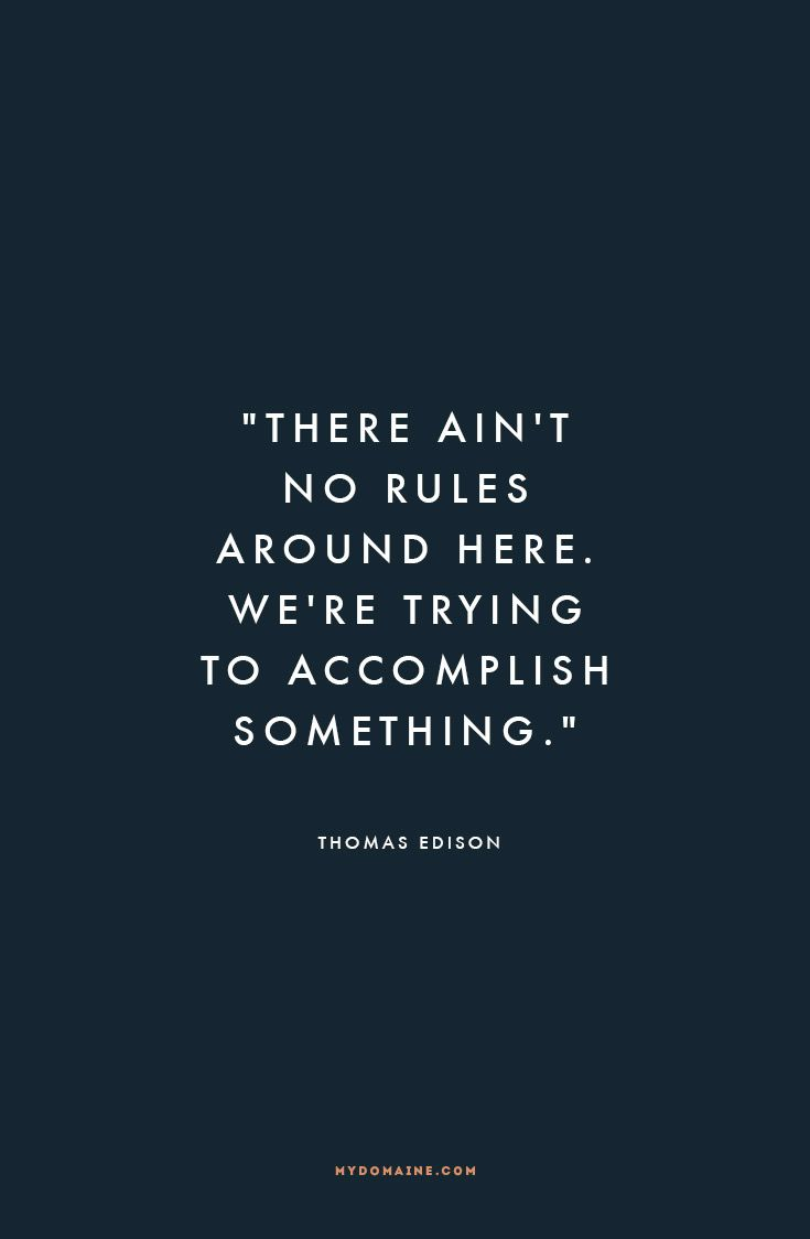 """There ain't no rules around here. We're trying to accomplish something."" - Thomas Edison #MyDomaineQuotes:"