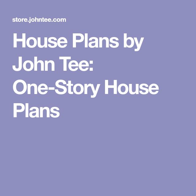 House Plans by John Tee: One-Story House Plans