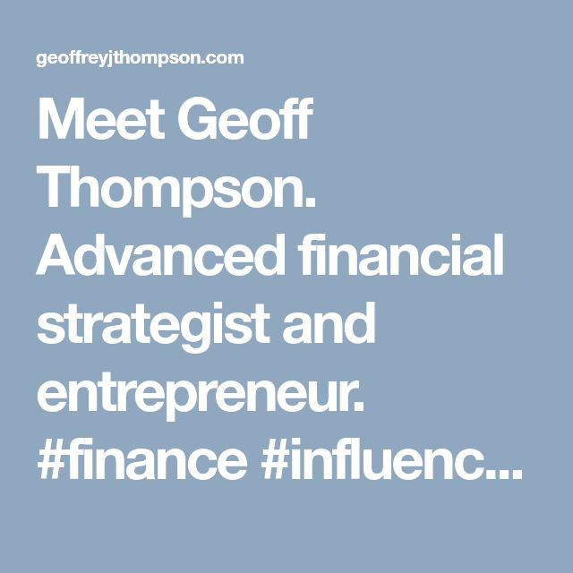 Meet Geoff Thompson. Advanced financial strategist and entrepreneur. #finance #influencer #spotlight