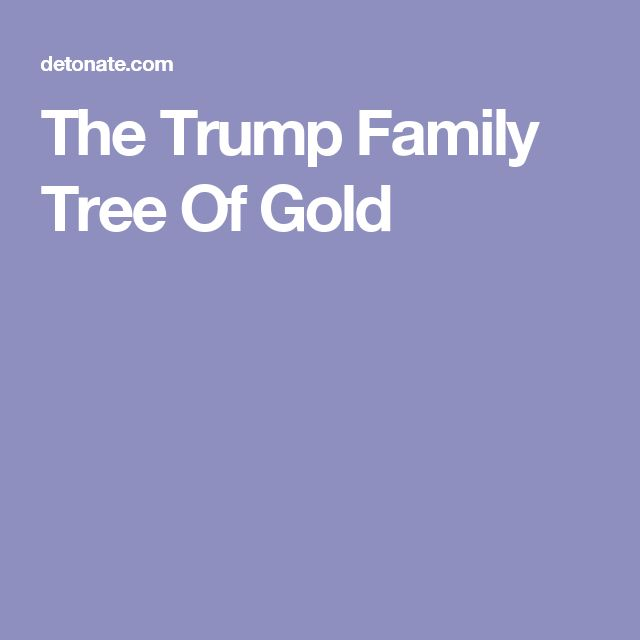 The Trump Family Tree Of Gold