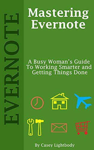 Amazon.com: Mastering Evernote: A Busy Woman's Guide To Working Smarter And Getting Things Done eBook: Casey Lightbody: Kindle Store