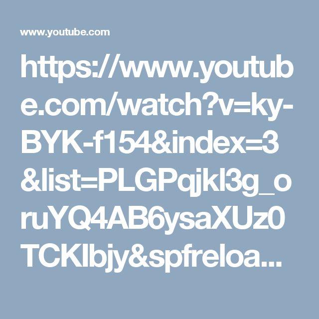 https://www.youtube.com/watch?v=ky-BYK-f154&index=3&list=PLGPqjkl3g_oruYQ4AB6ysaXUz0TCKIbjy&spfreload=5