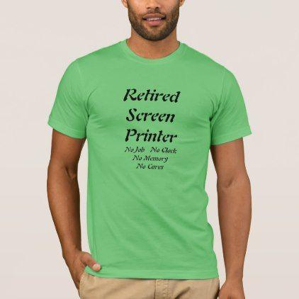 Retired Screen Printer T-Shirt - cyo diy customize unique design gift idea
