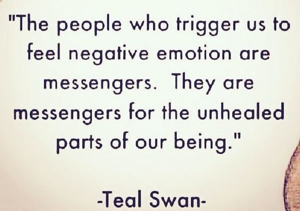 People who trigger us to feel negative emotion are messengers for the unhealed part of our being.Teal Swan. #quotes #healing
