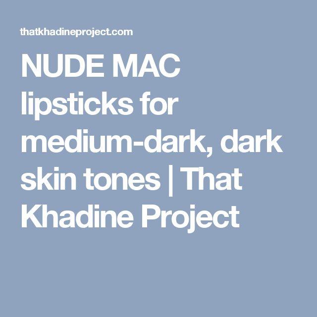 NUDE MAC lipsticks for medium-dark, dark skin tones | That Khadine Project