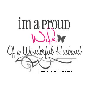 I'm a proud wife of a wonderful husband,.. isn't that the truth!,.. very blessed!