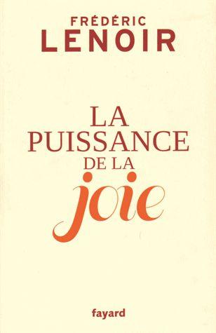 La puissance de la joie Moi aussi, je l'ai lu..  http://www.decitre.fr/livres/la-puissance-de-la-joie-9782213661353.html