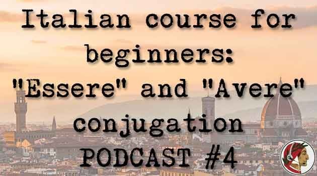 Italian course for beginners: Essere and Avere conjugation PODCAST #4
