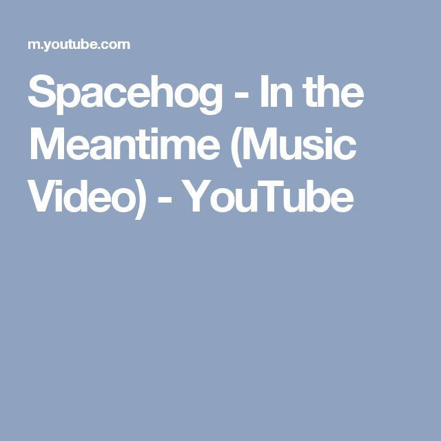 Spacehog - In the Meantime (Music Video) - YouTube