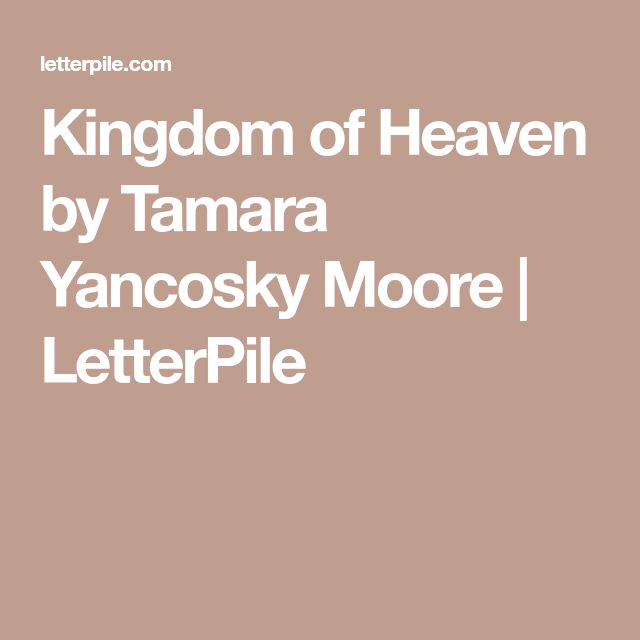 Kingdom of Heaven by Tamara Yancosky Moore | LetterPile