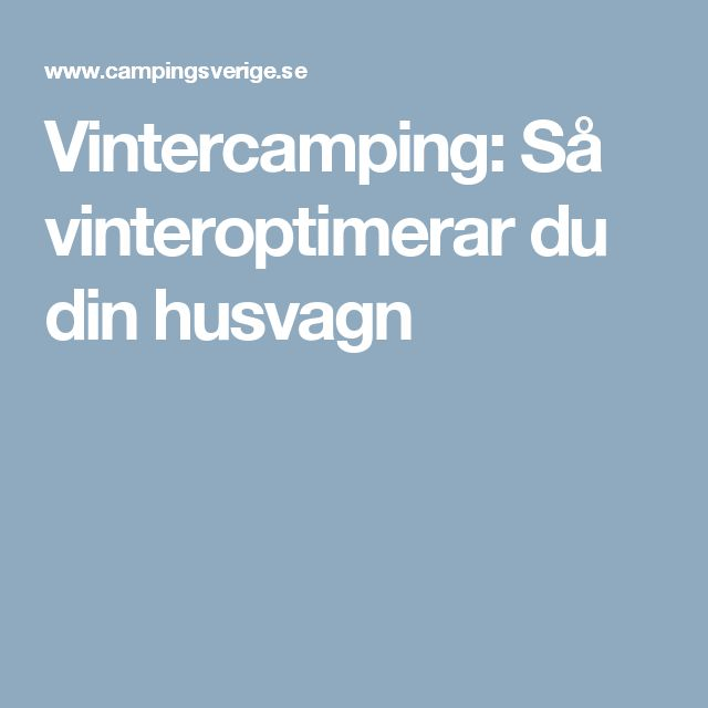 Vintercamping: Så vinteroptimerar du din husvagn