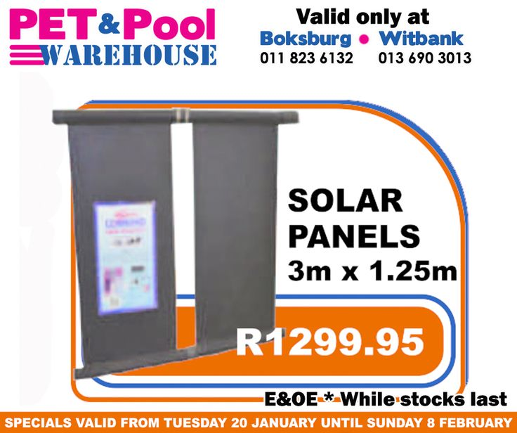Great saving at Pet & Pool Warehouse Boksburg and Witbank, such as Solar Panels 3m x 1.25m only R1299.95. Specials are valid from 20th of January 2015 until 8th of Febuary 2015. While Stocks Last *E&OE
