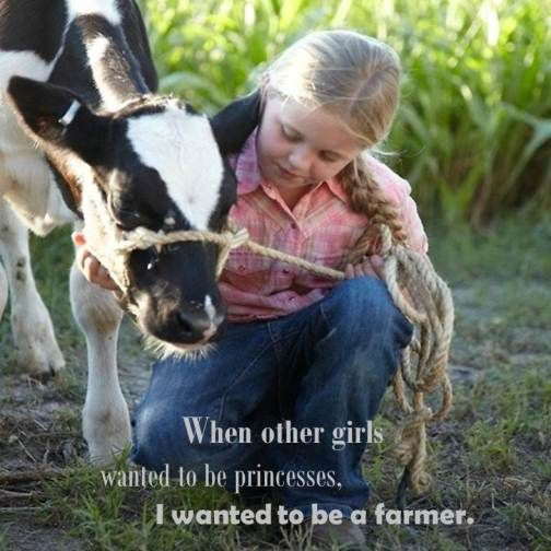 When other girls wanted to be princesses, I wanted to be a farmer. #farmquotes