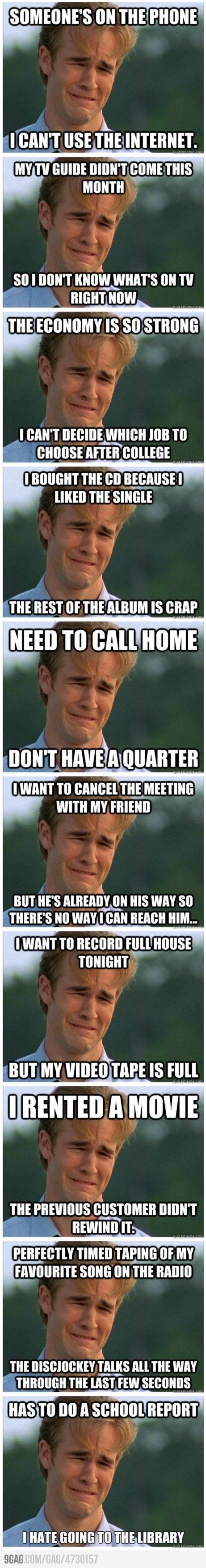 90's problems. These are hilarious!