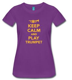 Keep Calm And Play Trumpet W