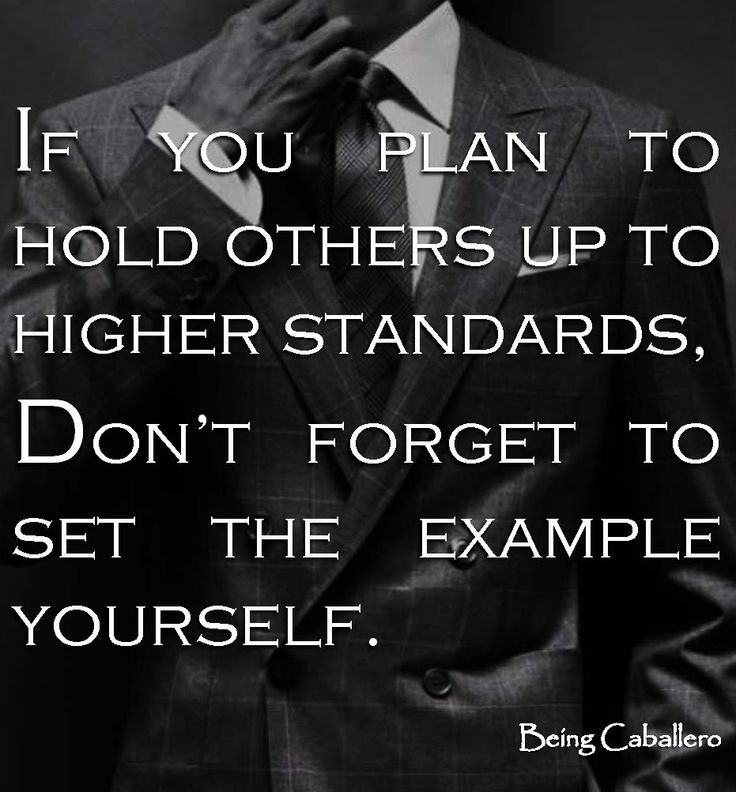 If you plan to hold others up to higher standards, don't forget to set the example yourself. -Being Caballero-