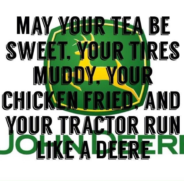 May your tea be sweet. Your tires muddy. Your chicken fried, and your tractor run like a Deere! #John_Deere #Country