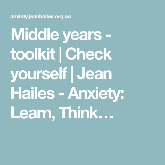 Middle years - toolkit | Check yourself | Jean Hailes - Anxiety: Learn, Think…