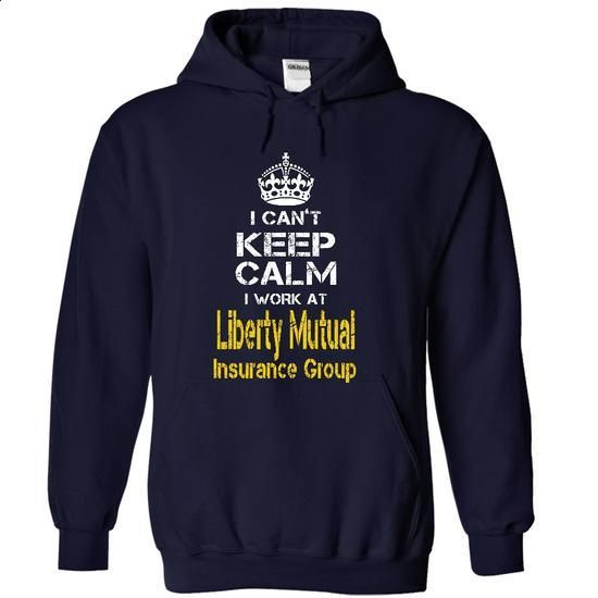 I Cant Keep Calm, I Work At Liberty Mutual Insurance Group Awesome - #college gift #candy gift. MORE INFO => https://www.sunfrog.com/No-Category/I-Cant-Keep-Calm-I-Work-At-Liberty-Mutual-Insurance-Group-Awesome-7775-NavyBlue-15818388-Hoodie.html?id=60505