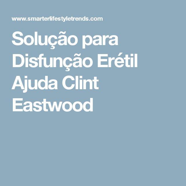 Solução para Disfunção Erétil Ajuda Clint Eastwood