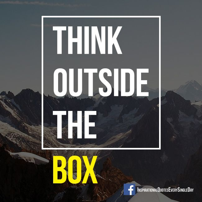 Think Outside The Box. #success #inspiration https://www.facebook.com/InspirationalQuotesEverySingleDay/
