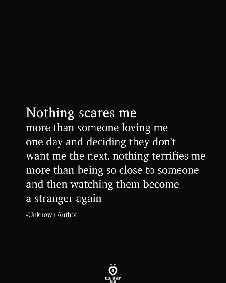 Nothing scares me more than someone loving me