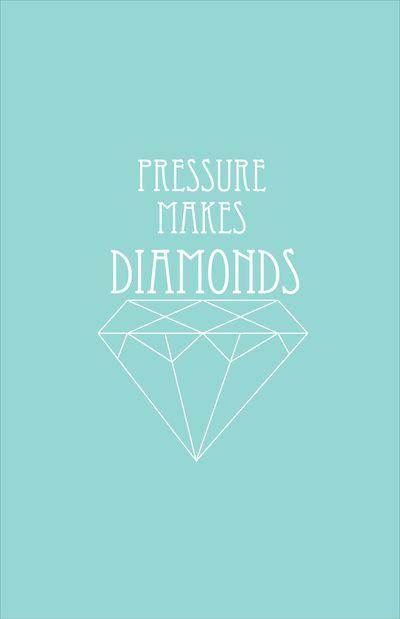 No pressure no diamonds