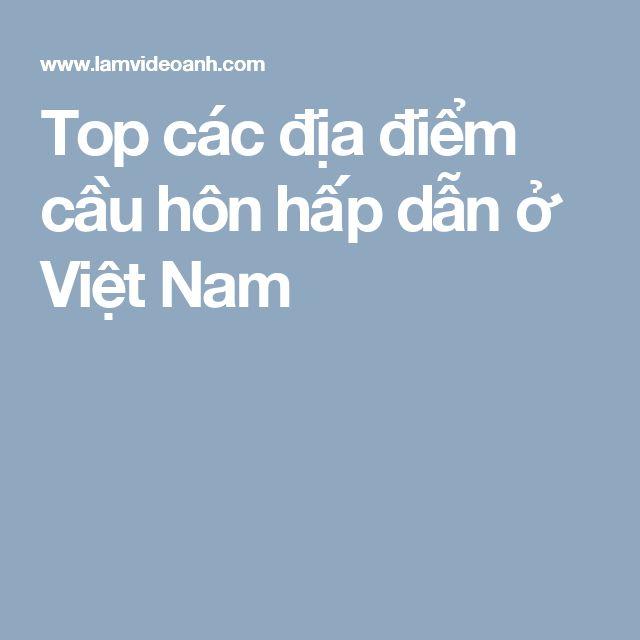 Top các địa điểm cầu hôn hấp dẫn ở Việt Nam