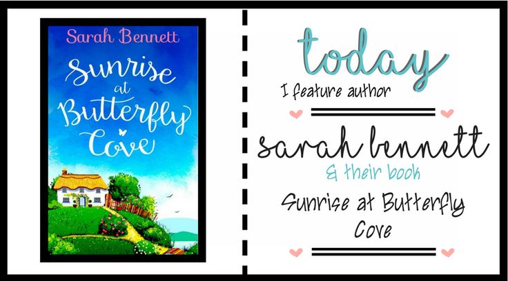 Today I interview author Sarah Bennett & feature her book Sunrise at Butterfly Cove