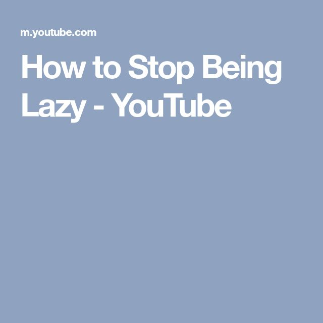 How to Stop Being Lazy - YouTube