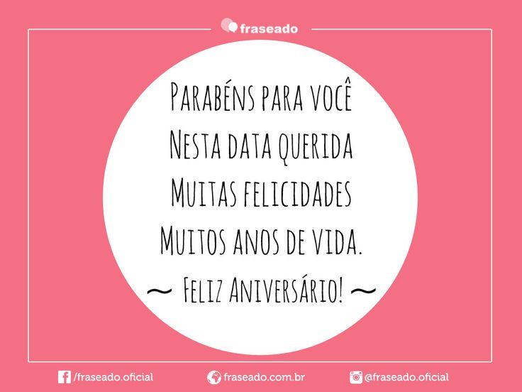 Parabéns para você, Nesta data querida, Muitas felicidades, Muitos anos de vida. Feliz Aniversário!