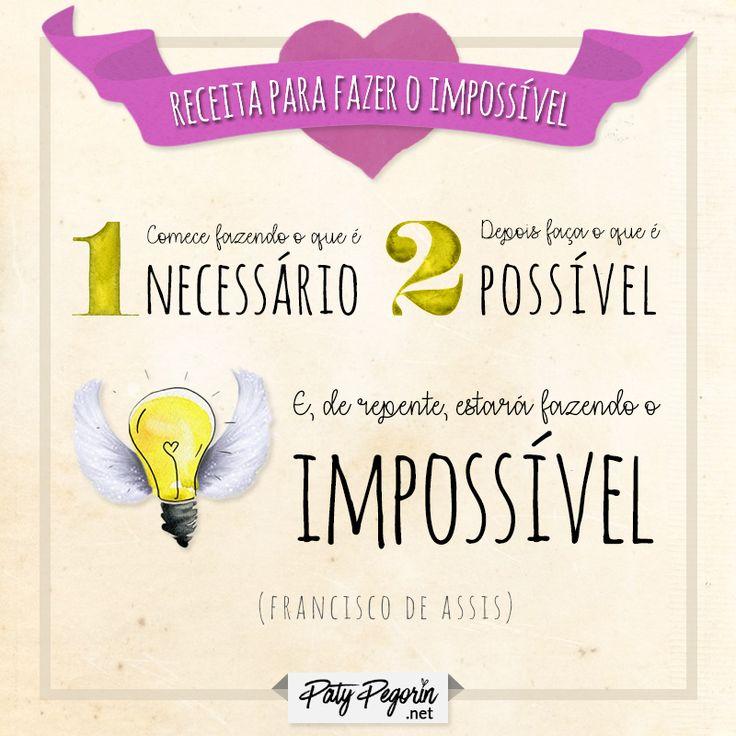 Frase - Como fazer o impossível - Francisco de Assis - Paty Pegorin    http://patypegorin.net