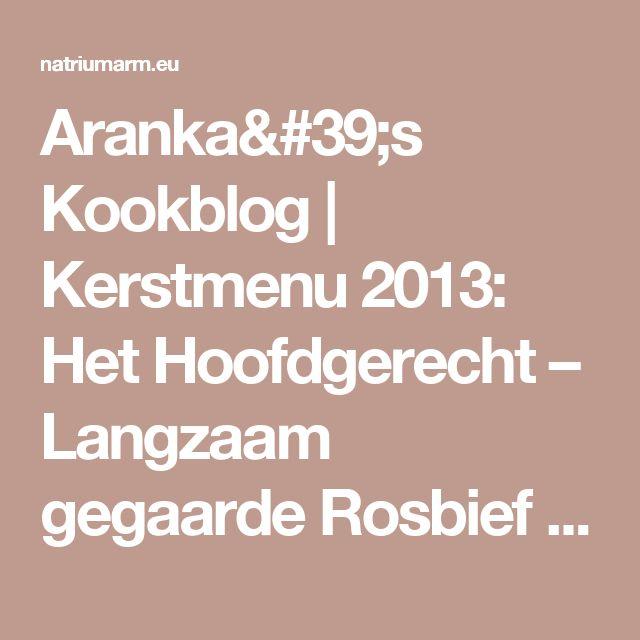 Aranka's Kookblog   Kerstmenu 2013: Het Hoofdgerecht – Langzaam gegaarde Rosbief met een heerlijke Rode Wijnsaus   Aranka's Kookblog