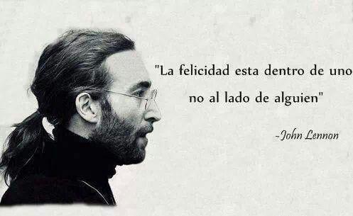 """Happiness is inside of yourself, not beside someone else."" John Lennon"