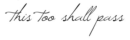 this too shall pass. tattoo idea. This is exactly what I want!