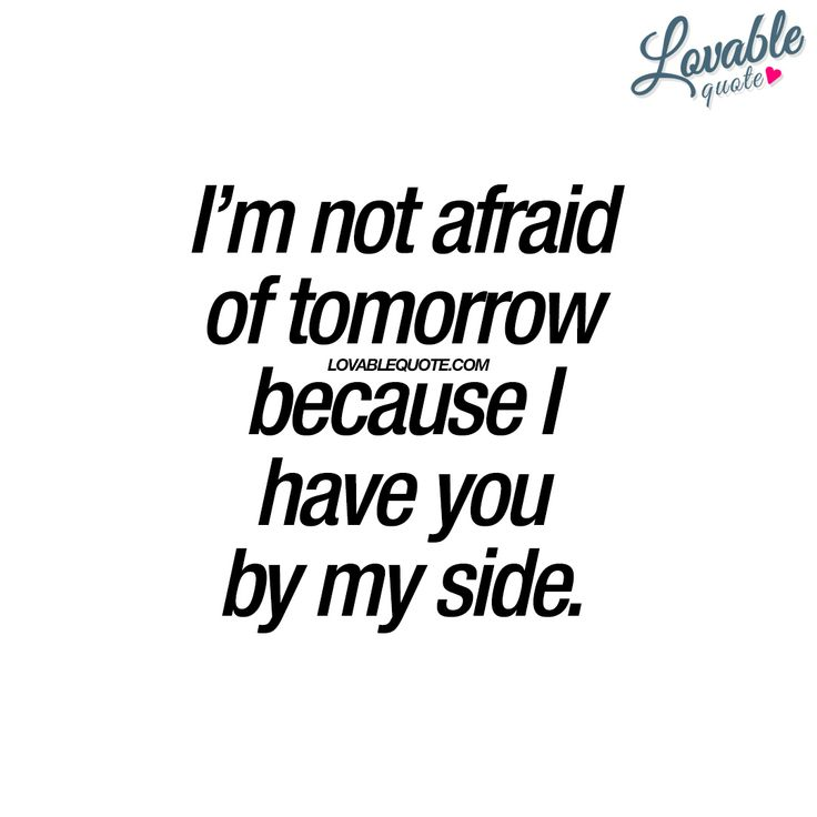 I'm not afraid of tomorrow because I have you by my side. | Together means giving strength to each other.. www.lovablequote.com