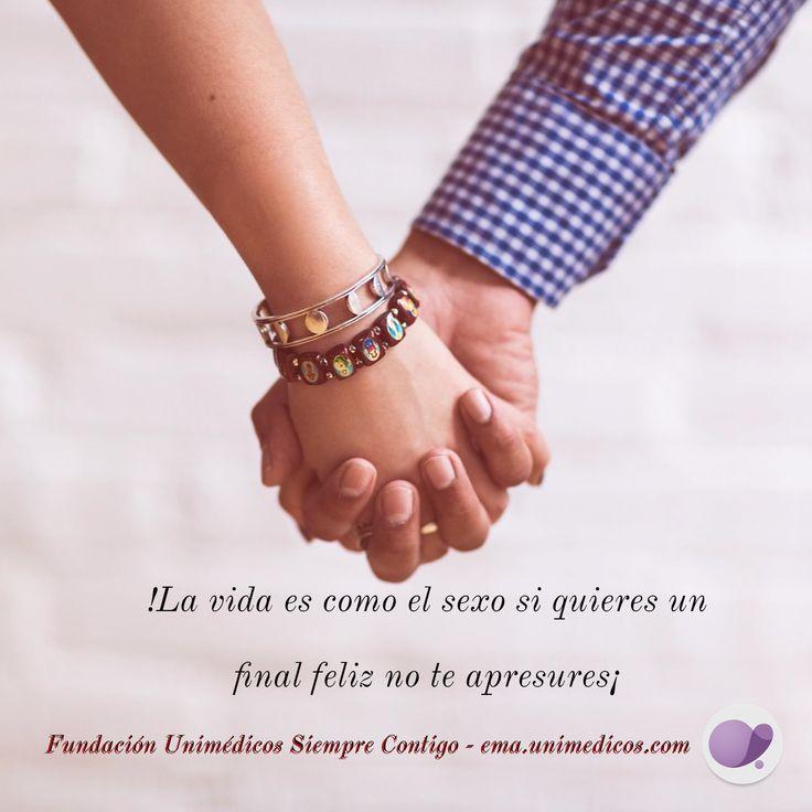 La #vida es como el #sexo, si quieres un #final #feliz no te apresures #FundaciónUnimédicos #EMASiempreContigo