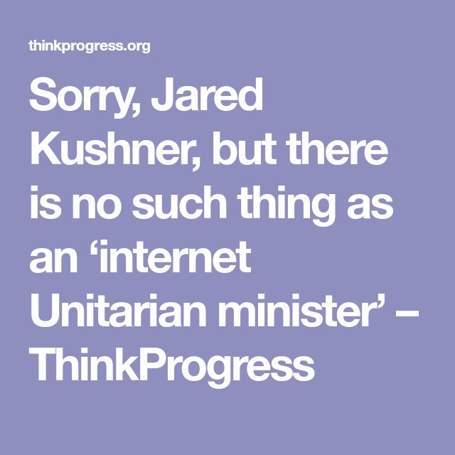 Sorry, Jared Kushner, but there is no such thing as an 'internet Unitarian minister' – ThinkProgress