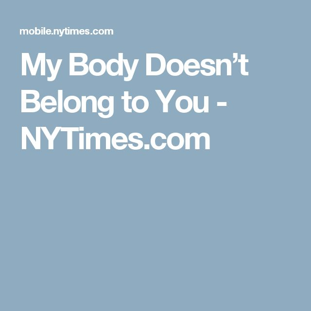 My Body Doesn't Belong to You - NYTimes.com