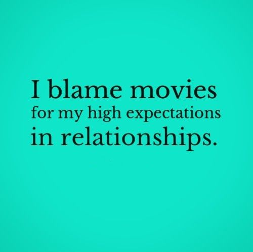Expectations In A Relationship Quotes: I Blame Movies For My High Expectations In Relationships