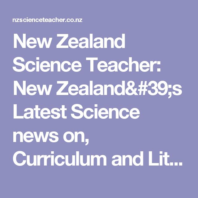 New Zealand Science Teacher: New Zealand's Latest Science news on, Curriculum and Literacy, Learning in Science, Putaiao, Education and Society, Assessment, Teacher Education