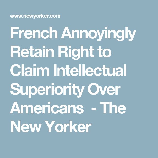 French Annoyingly Retain Right to Claim Intellectual Superiority Over Americans  - The New Yorker
